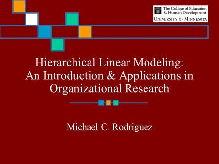 Hierarchical Linear Modeling: An Introduction & Applications in Organizational Research Michael C. Rodriguez.
