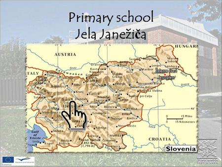 Primary school Jela Janeži č a. VISION OF THE SCHOOL Under good conditions of work and trained shot, we will strive for the optimal development of pupils.