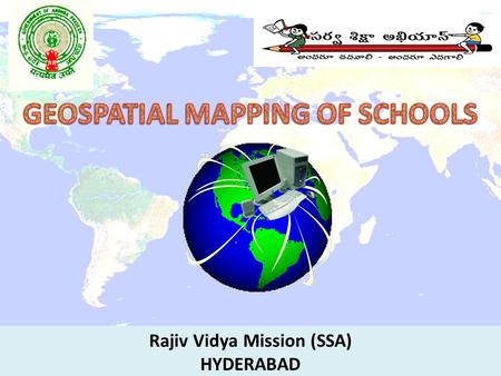 Rajiv Vidya Mission (SSA) HYDERABAD. Web–enabled school mapping helps to  Identify habitations without access to schooling facilities.  Conduct proximity.