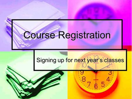 Course Registration Signing up for next year's classes.