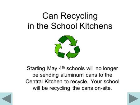 Can Recycling in the School Kitchens Starting May 4 th schools will no longer be sending aluminum cans to the Central Kitchen to recycle. Your school will.