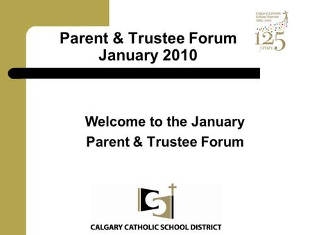 Parent & Trustee Forum January 2010 Welcome to the January Parent & Trustee Forum.