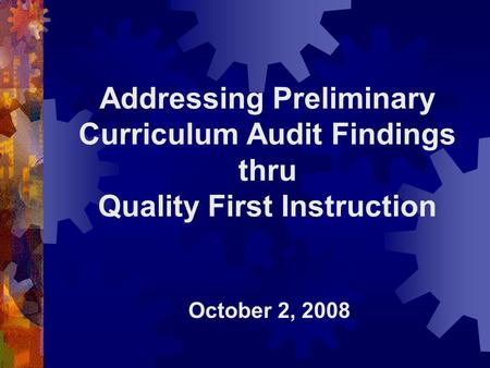 Addressing Preliminary Curriculum Audit Findings thru Quality First Instruction October 2, 2008.