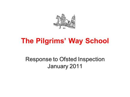 The Pilgrims' Way School Response to Ofsted Inspection January 2011.