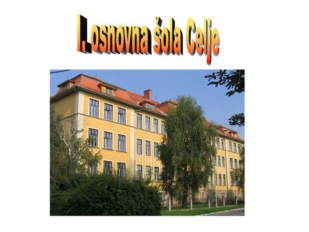 Our school is called I. osnovna šola Celje. It is 130 years old. There are around 400 students and 40 teachers. There are 19 classes. There are two school.