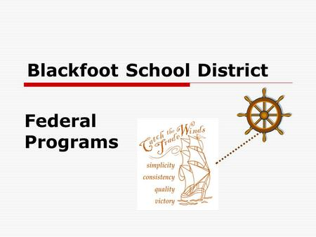 Blackfoot School District Federal Programs. Descriptions are provided for the following Federal Programs:  Title I  Title I-C Migrant  Title III 