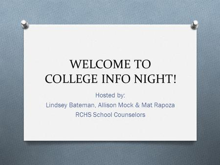 WELCOME TO COLLEGE INFO NIGHT! Hosted by: Lindsey Bateman, Allison Mock & Mat Rapoza RCHS School Counselors.