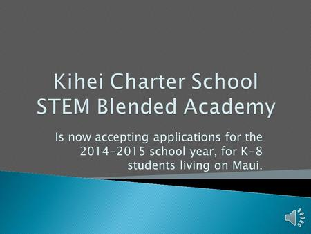 Is now accepting applications for the 2014-2015 school year, for K-8 students living on Maui.