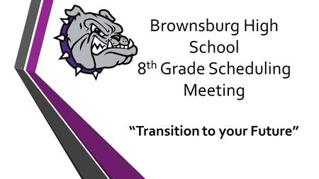 "Brownsburg High School 8 th Grade Scheduling Meeting ""Transition to your Future"""