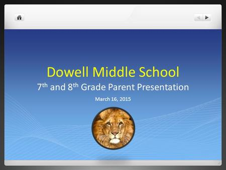 Dowell Middle School 7th and 8th Grade Parent Presentation