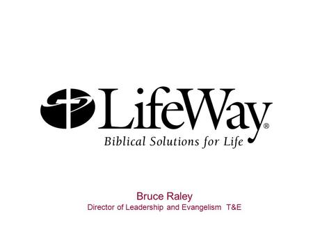 Bruce Raley Director of Leadership and Evangelism T&E.