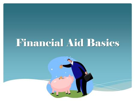 Financial Aid Basics. Financial Aid Makes College Dreams a Reality.