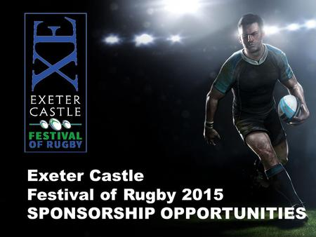 Exeter Castle Festival of Rugby 2015 SPONSORSHIP OPPORTUNITIES.