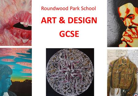 Roundwood Park School ART & DESIGN GCSE. What GCSE courses do we offer? Art & Design (a general art course) Art and Design Textiles Art Department.