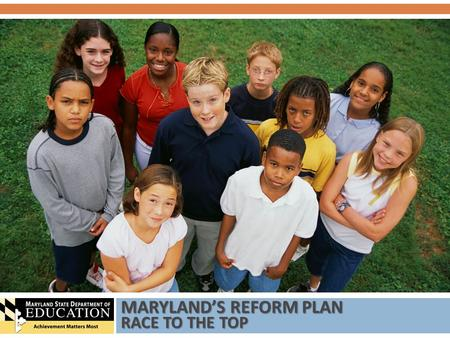 MARYLAND'S REFORM PLAN RACE TO THE TOP. This presentation is a product of the Maryland State Department of Education 03/03/10 American Recovery and Reinvestment.