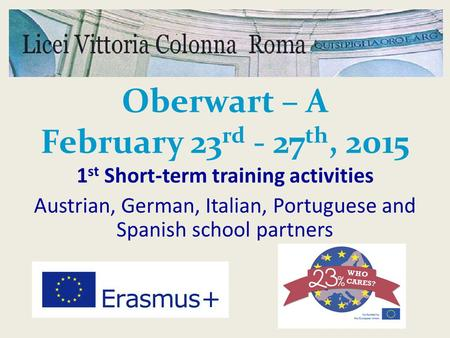 Oberwart – A February 23 rd - 27 th, 2015 1 st Short-term training activities Austrian, German, Italian, Portuguese and Spanish school partners.