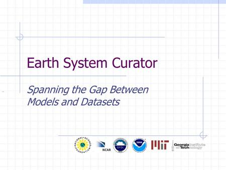 Earth System Curator Spanning the Gap Between Models and Datasets.