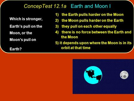 ConcepTest 12.1a Earth and Moon I