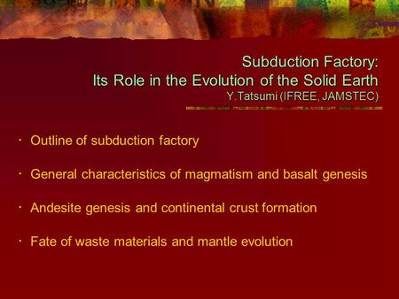 Subduction Factory: Its Role in the Evolution of the Solid Earth Y