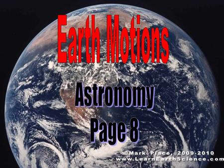 Earth Motions Astronomy Page 8 ©Mark Place,