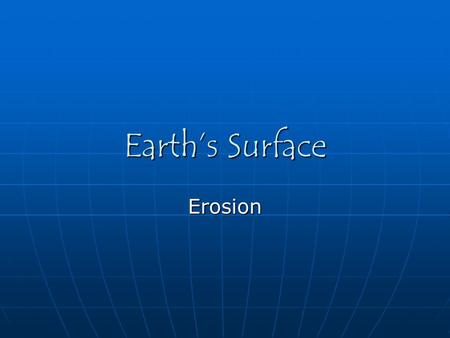 Earth's Surface Erosion.