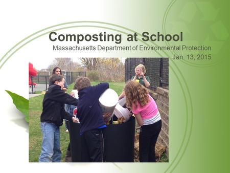 Composting at School Massachusetts Department of Environmental Protection Jan. 13, 2015.