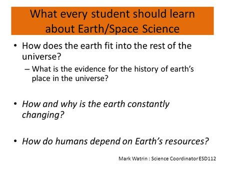 What every student should learn about Earth/Space Science How does the earth fit into the rest of the universe? – What is the evidence for the history.