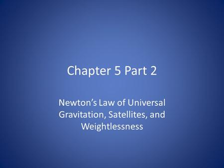 Newton's Law of Universal Gravitation, Satellites, and Weightlessness
