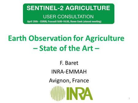 Earth Observation for Agriculture – State of the Art – F. Baret INRA-EMMAH Avignon, France 1.