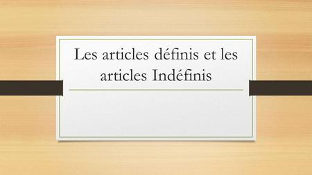 Les articles définis et les articles Indéfinis. A Les articles definis In French, articles agree with the nouns they introduce. They are MASCULINE or.