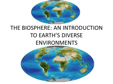 THE BIOSPHERE: AN INTRODUCTION TO EARTH'S DIVERSE ENVIRONMENTS.