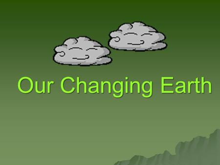 Our Changing Earth.