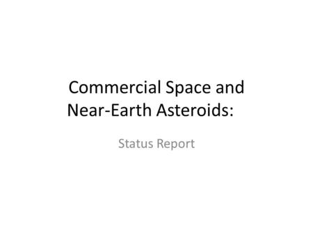 Commercial Space and Near-Earth Asteroids: Status Report.