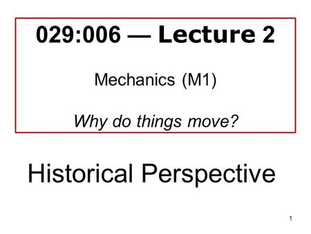 029:006 — Lecture 2 Mechanics (M1) Why do things move?