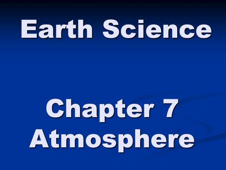 Earth Science Chapter 7 Atmosphere.