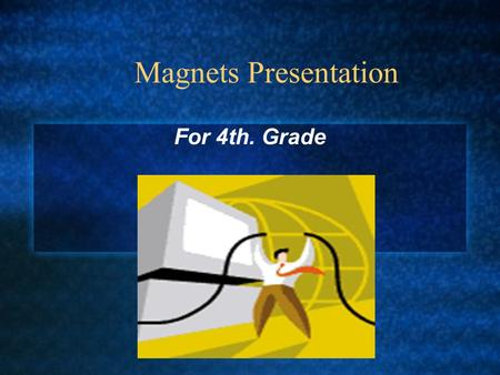 Magnets Presentation For 4th. Grade Vocabulary Magnetic Field: an invisible force that rounds a magnet. Magnetite: A stone that has magnetic properties.