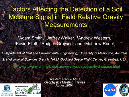 Jeffrey Walker Factors Affecting the Detection of a Soil Moisture Signal in Field Relative Gravity Measurements 1 Adam Smith, 1 Jeffrey Walker, 1 Andrew.