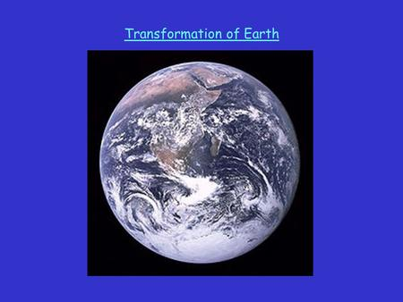 Transformation of <strong>Earth</strong>