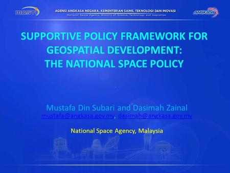 SUPPORTIVE POLICY FRAMEWORK FOR GEOSPATIAL DEVELOPMENT: THE NATIONAL SPACE POLICY Mustafa Din Subari and Dasimah Zainal