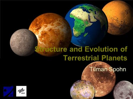Tilman Spohn Structure and Evolution of Terrestrial Planets.