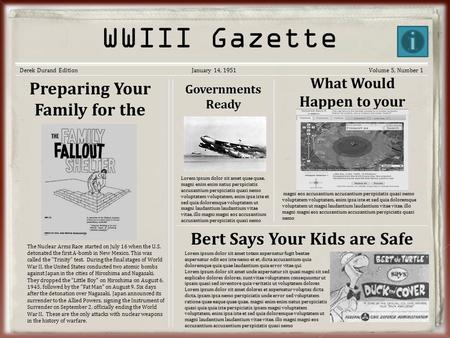 Korean War Gazette WWIII Gazette Derek Durand EditionJanuary 14, 1951Volume 5, Number 1 Preparing Your Family for the Worst The Nuclear Arms Race started.