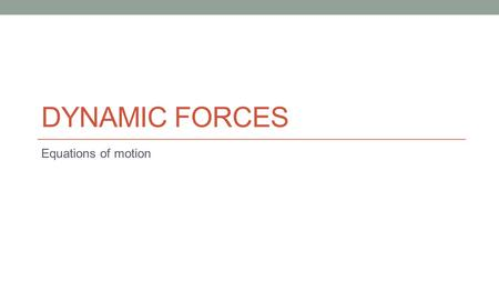 Dynamic forces Equations of motion.