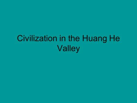 Civilization in the Huang He Valley. China today has the most people of any nation on Earth: over 1.2 billion.