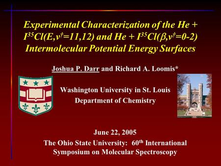 Experimental Characterization of the He + I 35 Cl(E,v † =11,12) and He + I 35 Cl( ,v † =0-2) Intermolecular Potential Energy Surfaces Joshua P. Darr and.