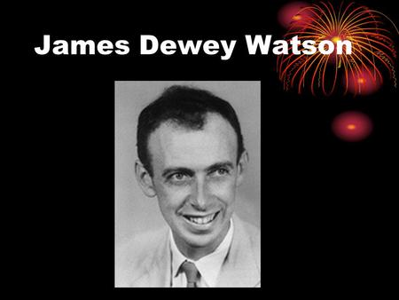 James Dewey Watson. received the 1962 Nobel Prize for medicine with other two person.