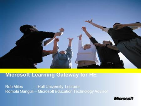 Microsoft Learning Gateway for HE Rob Miles – Hull University, Lecturer Romola Ganguli – Microsoft Education Technology Advisor.