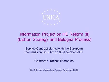 Information Project on HE Reform (II) (Lisbon Strategy and Bologna Process) Service Contract signed with the European Commission DG EAC on 6 December 2007.