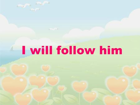 I will follow him.