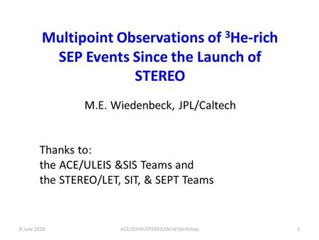 M.E. Wiedenbeck, JPL/Caltech Thanks to: the ACE/ULEIS &SIS Teams and the STEREO/LET, SIT, & SEPT Teams 9 June 20101ACE/SOHO/STEREO/Wind Workshop.