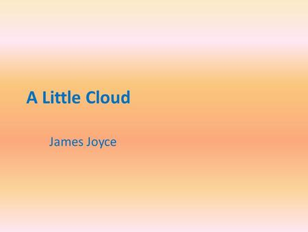 A Little Cloud James Joyce Plot The story follows Thomas Chandler, or Little Chandler as he is known, through a portion of his day. The story drops.